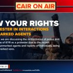 CAIR On Air: Know Your Rights as a Protester in Interactions with Unmarked Agents