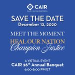 SAVE THE DATE for CAIR's 26th Annual Virtual Banquet Dec. 12, 2020