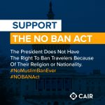 CAIR Welcomes House Passage of NO BAN Act, Urges Congress to Help Diversity Visa Winners Blocked by Muslim and African Bans